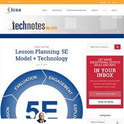 Lesson Planning: 5E Model + Technology - TechNotes Blog - TCEA