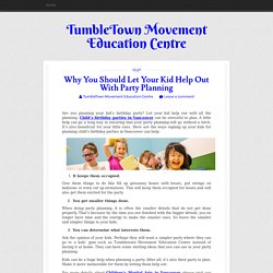 Why You Should Let Your Kid Help Out With Party Planning ~ TumbleTown Movement Education Centre