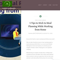 5 Tips to Stick to Meal Planning While Working from Home – Unfetteredhealth