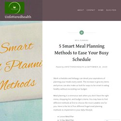 5 Smart Meal Planning Methods to Ease Your Busy Schedule – Unfetteredhealth
