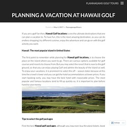 Planning a vacation at Hawaii Golf