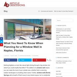 What You Need To Know When Planning for a Window Wall in Naples, Florida