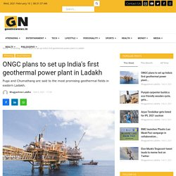 ONGC plans to set up India's first geothermal power plant in Ladakh - Good Newwws