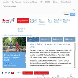 ULIP Plans for Child - Wealth Maxima Child Plan - Exide Life Insurance