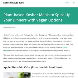 Plant-based Kosher Meals to Spice Up Your Dinners with Vegan Options