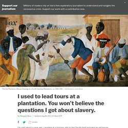 I used to lead tours at a plantation. You won't believe the questions I got about slavery.