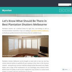 Let's Know What Should Be There in Best Plantation Shutters Melbourne – Wynstan