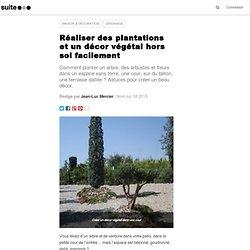 Réaliser des plantations et un décor végétal hors sol facilement