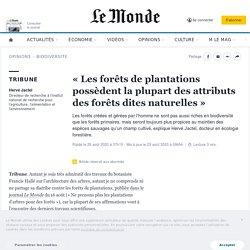 Hervé Jactel - «Les forêts de plantations possèdent la plupart des attributs des forêts dites naturelles» Le Monde - 29/08/202 -