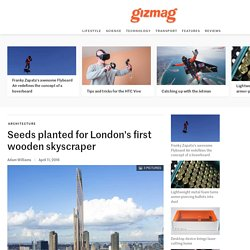 Seeds planted for London's first wooden skyscraper