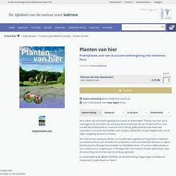 Planten van hier. Praktijkboek voor een duurzame leefomgeving met inheemse flora.