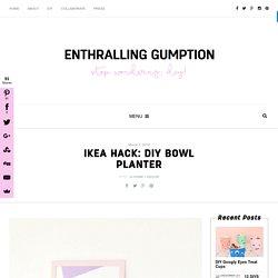 IKEA Hack: DIY bowl planter
