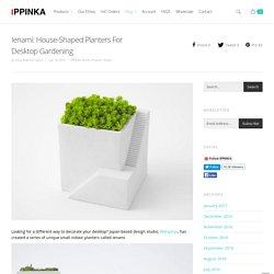 Ienami: House-Shaped Planters For Desktop Gardening - IPPINKA