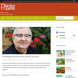 Plantes et santé - Magazine de la phytothérapie - Hommage à Jean-Marie Pelt, passeur de savoirs