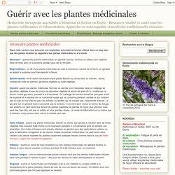 Guérir avec les plantes médicinales: Glossaire plantes médicinales