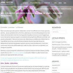 Mes 5 plantes préférées pour la maladie de Lyme – Tick Born Infections – Anne Vastel
