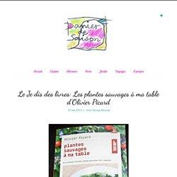 Le Je dis des livres: Les plantes sauvages à ma table d'Olivier Picard