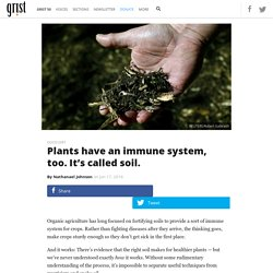 Plants have an immune system, too. It's called soil.