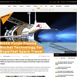 NASA Funds Plasma Rocket Technology for Superfast Space Travel