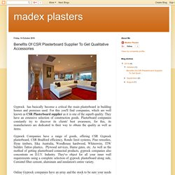 madex plasters: Benefits Of CSR Plasterboard Supplier To Get Qualitative Accessories