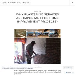 Why Plastering Services Are Important For Home Improvement Projects?