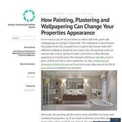 How Painting, Plastering and Wallpapering Can Change Your Properties Appearance – Painters and Decorators Milton Keynes