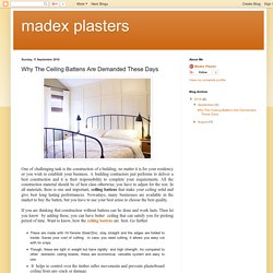 madex plasters: Why The Ceiling Battens Are Demanded These Days