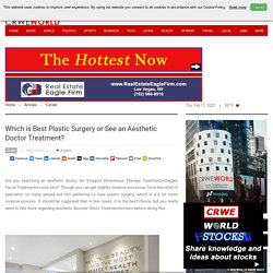 Which is Best Plastic Surgery or See an Aesthetic Doctor Treatment?