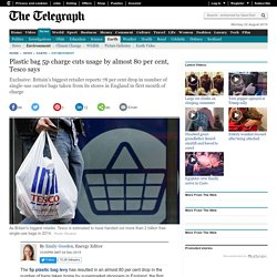 Plastic bag 5p charge cuts usage by almost 80 per cent, Tesco says