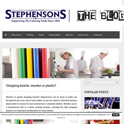 STEPHENSONS - Chopping boards: wooden or plastic?