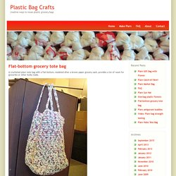 Plastic Bag Crafts » Blog Archive » Flat-bottom grocery tote bag