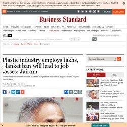 Plastic industry employs lakhs, blanket ban will lead to job losses: Jairam