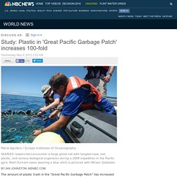 Study: Plastic in 'Great Pacific Garbage Patch' increases 100-fold