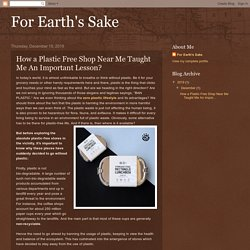 For Earth's Sake: How a Plastic Free Shop Near Me Taught Me An Important Lesson?