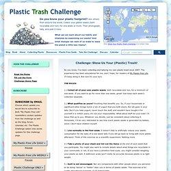 Plastic Trash Challenge » Challenge: Show Us Your (Plastic) Trash!