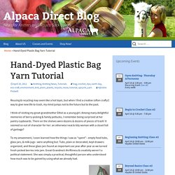 Hand-Dyed Plastic Bag Yarn Tutorial - Alpaca Direct Blog