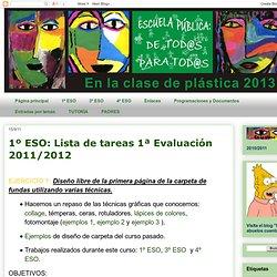 En la clase de plástica: 1º ESO: Lista de tareas 1ª Evaluación 2011/2012