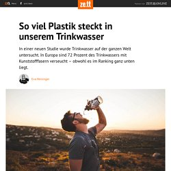 So viel Plastik steckt in unserem Trinkwasser