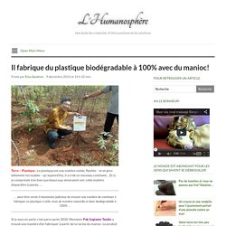 Il fabrique du plastique biodégradable à 100% avec du manioc!