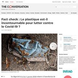 THE CONVERSATION 15/06/20 Fact check : Le plastique est-il incontournable pour lutter contre le Covid-19 ?