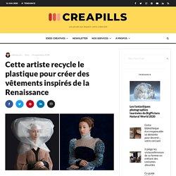 Cette artiste recycle le plastique pour créer des vêtements inspirés de la Renaissance