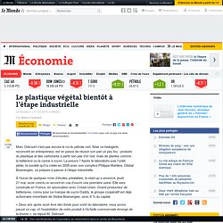 LE MONDE ECONOMIE 21/05/15 Le plastique végétal bientôt à l'étape industrielle