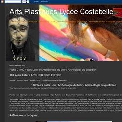Arts Plastiques Lycée Costebelle: Fiche 2 : 100 Years Later ou Archéologie du futur / Archéologie du quotidien