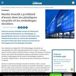 Nestlé investit 1,9 milliard d'euros dans les plastiques recyclés et les emballages durables / Emballage