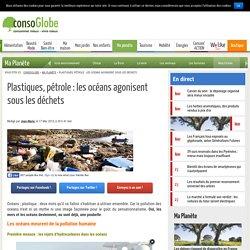 Plastiques, pétrole : les océans agonisent sous les déchets