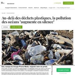 """3-4 déc. 2020 Au-delà des déchets plastiques, la pollution des océans """"augmente en silence"""""""