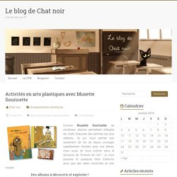 Activités en arts plastiques avec Musette Souricette – Le blog de Chat noir