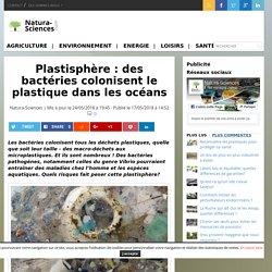 NATURA SCIENCES 24/05/18 Plastisphère : des bactéries colonisent le plastique dans les océans