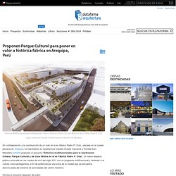 Proponen Parque Cultural para poner en valor a histórica fábrica en Arequipa, Perú