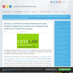 LetsLaw: La Comisión Europea presenta una nueva Plataforma digital para la resolución extrajudicial de conflictos en materia de consumo